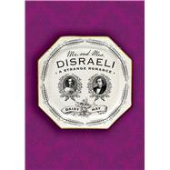 Mr. and Mrs. Disraeli A Strange Romance by Hay, Daisy, 9780374270636