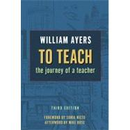To Teach: The Journey of a Teacher by Ayers, William, 9780807750636