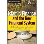 Islamic Finance and the New Financial System: An Ethical Approach to Preventing Future Financial Crises by Alrifai, Tariq, 9781118990636