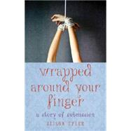 Wrapped Around Your Finger A Story of Submission by Tyler, Alison, 9781627780636