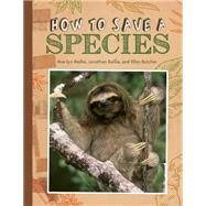 How to Save a Species by Baillie, Marilyn; Baillie, Jonathan; Butcher, Ellen, 9781771470636