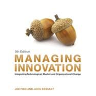 Managing Innovation: Integrating Technological, Market and Organizational Change by Tidd, Joe; Bessant, John, 9781118360637