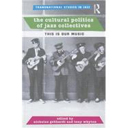 The Cultural Politics of Jazz Collectives: This Is Our Music by Lancaster University; Cultural, 9781138780637