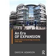 An Era of Expansion: Construction at the University of Cambridge 1996û2006 by Adamson; David M., 9781138850637