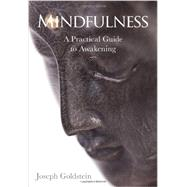 Mindfulness: A Practical Guide to Awakening by Goldstein, Joseph, 9781622030637