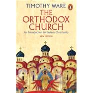 The Orthodox Church An Introduction to Eastern Christianity by Ware, Timothy, 9780141980638