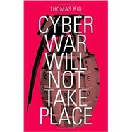 Cyber War Will Not Take Place by Rid, Thomas, 9780199330638