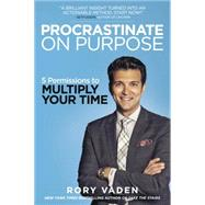 Procrastinate on Purpose by Vaden, Rory, 9780399170638