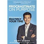 Procrastinate on Purpose by Vaden, Rory, 9780399170638