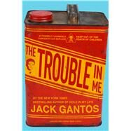The Trouble in Me by Gantos, Jack, 9781250090638