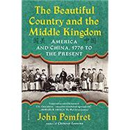 The Beautiful Country and the Middle Kingdom by Pomfret, John, 9781250160638