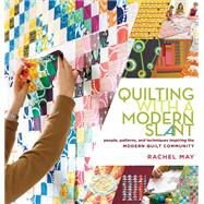 Quilting With a Modern Slant: People, Patterns, and Techniques Inspiring the Modern Quilt Community by May, Rachel, 9781612120638