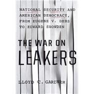 The War on Leakers by Gardner, Lloyd C., 9781620970638