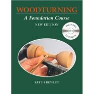 Woodturning: A Foundation Course by Rowley, Keith; Boase, Tony; Marsh, Bert; Key, Ray, 9781784940638