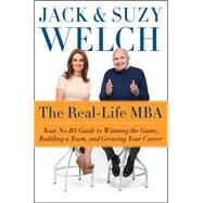The Real-life MBA: Your No-bs Guide to Winning the Game, Building a Team, and Growing Your Career by Welch, Jack; Welch, Suzy, 9780062390639