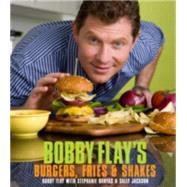 Bobby Flay's Burgers, Fries, and Shakes by FLAY, BOBBYBANYAS, STEPHANIE, 9780307460639