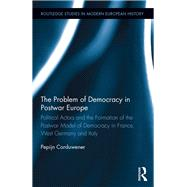 The Problem of Democracy in Postwar Europe: Political Actors and the Formation of the Postwar Model of Democracy in France, West Germany and Italy by Corduwener; Pepijn, 9781138690639