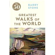 The 50 Greatest Walks of the World by Stone, Barry, 9781785780639