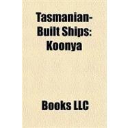 Tasmanian-Built Ships : Koonya by , 9781156300640