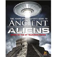 The Young Investigator's Guide to Ancient Aliens by History Channel, 9781626720640