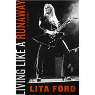 Living Like a Runaway by Ford, Lita, 9780062270641