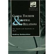 Global Tourism and Informal Labour Relations: The Small Scale Syndrome at Work by Baladacchino,Godfrey, 9781138880641