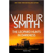 The Leopard Hunts in Darkness by Smith, Wilbur A., 9781499860641