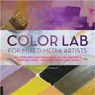 Color Lab for Mixed-media Artists: 52 Exercises for Exploring Color Concepts Through Paint, Collage, Paper, and More by Forman, Deborah, 9781631590641