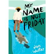 My Name Is Not Friday by Walter, Jon, 9781338160642