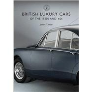 British Luxury Cars of the 1950s and '60s by Taylor, James, 9781784420642