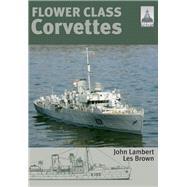 Flower Class Corvettes by Lambert, John; Brown, Les, 9781848320642
