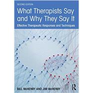 What Therapists Say and Why They Say It: Effective Therapeutic Responses and Techniques by McHenry; Bill, 9781138790643
