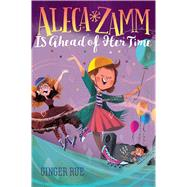 Aleca Zamm Is Ahead of Her Time by Rue, Ginger, 9781481470643