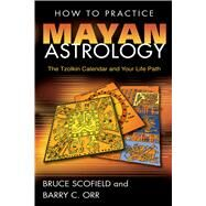 How to Practice Mayan Astrology : The Tzolkin Calendar and Your Life Path by Scofield, Bruce C., 9781591430643