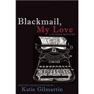 Blackmail, My Love A Murder Mystery by Gilmartin, Katie, 9781627780643