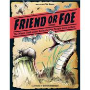 Friend or Foe The Whole Truth about Animals That People Love to Hate by Kaner, Etta; Anderson, David, 9781771470643