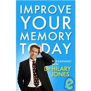 Improve Your Memory Today by Eastaway, Rob, 9781848310643