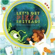 Let's Get Pizza Instead! by Despain, Ashley ; Clark, Sarah ; Dávila, Dave ; O?Flynn, Aidan, 9781934750643