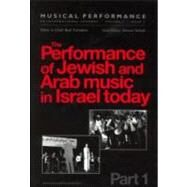 The Performance of Jewish and Arab Music in Israel Today: A special issue of the journal Musical Performance by Shiloah,Amnon;Shiloah,Amnon, 9789057020643