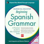 McGraw-Hill Education Beginning Spanish Grammar A Practical Guide to 100+ Essential Skills by Aragones, Luis; Palencia, Ramon, 9780071840644