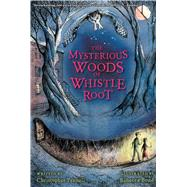 The Mysterious Woods of Whistle Root by Pennell, Christopher; Bond, Rebecca, 9780544540644