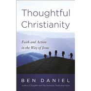Thoughtful Christianity: Faith and Action in the Way of Jesus by Daniel, Ben, 9780664260644