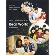 Small Group Work in the Real World: A Practical Approach by Staller, Mark J.; Thorson, Andrea; Hirayama, Bryan, 9781465240644
