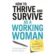 How to Thrive and Survive as a Working Woman The Coach-Yourself Toolkit by Dent, Fiona Elsa; Holton, Viki, 9781472930644