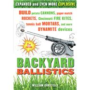 Backyard Ballistics : Build Potato Cannons, Paper Match Rockets, Cincinnati Fire Kites, Tennis Ball Mortars, and More Dynamite Devices by Unknown, 9781613740644