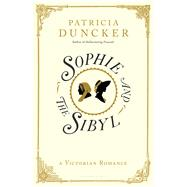 Sophie and the Sibyl A Victorian Romance by Duncker, Patricia, 9781632860644