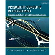 Probability Concepts in Engineering: Emphasis on Applications to Civil and Environmental Engineering, 2nd Edition by Alfredo H-S. Ang (Univ. of California, Irvine ); Wilson H. Tang (Wilson H. Tang, Hong Kong Univ. of Science and Technology), 9780471720645