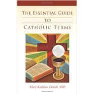 The Essential Guide to Catholic Terms by Glavich, Mary Kathleen, 9780829440645