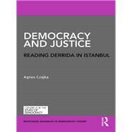 Democracy and Justice: Reading Derrida in Istanbul by Czajka; Agnes, 9781138910645