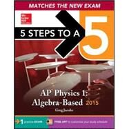 5 Steps to a 5 AP Physics 1 Algebra-based, 2015 Edition by Jacobs, Greg; Schulman, Joshua, 9780071820646